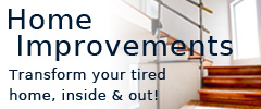 Home Improvements - Transform your tired home, inside & out!